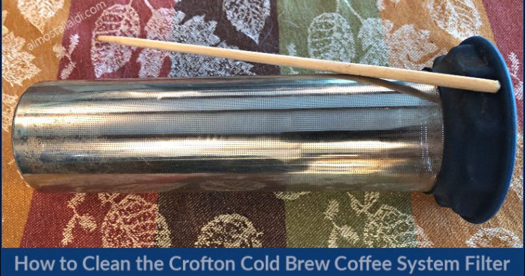How to Clean the Crofton Cold Brew Coffee System Filter
