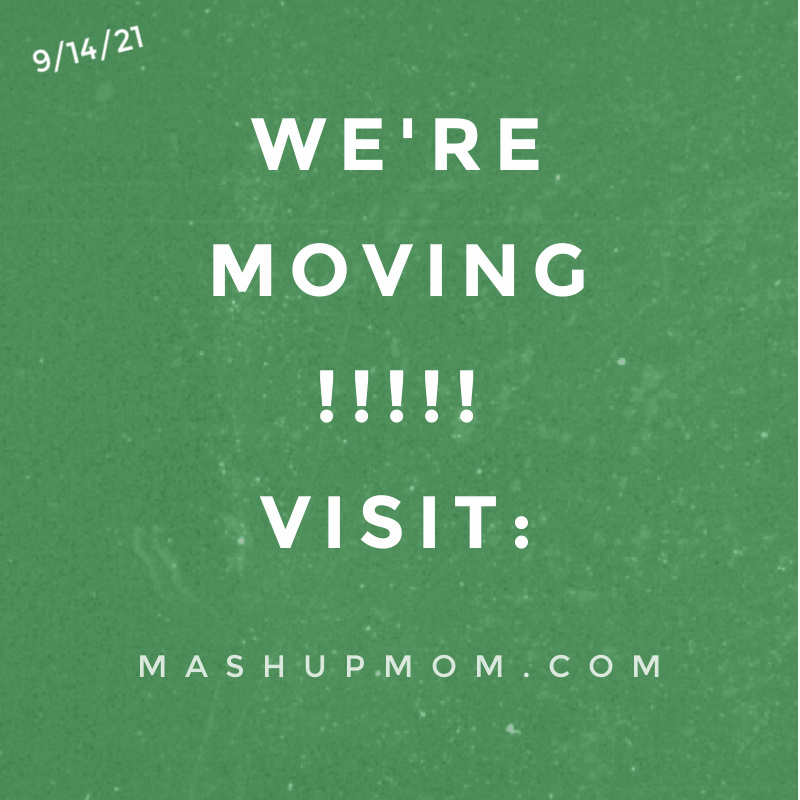 Everything New Has Moved to Mashup Mom!